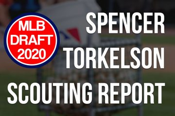 Spencer Torkelson Scouting Report