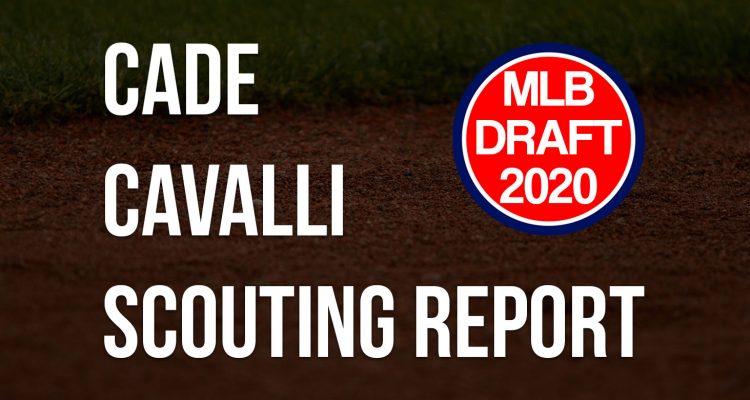 Cade Cavalli Scouting Report