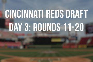 Cincinnati Reds Draft Day 3 of 2021